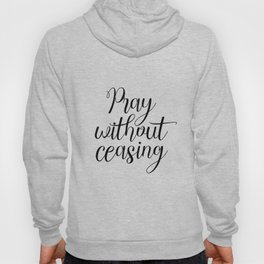 Pray Without Ceasing, Bible Printable Art, Typography, Inspirational Poster, Christian Quote Hoody