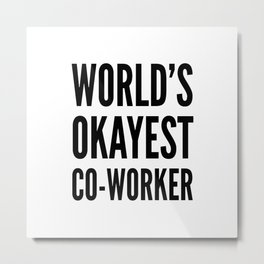 World's Okayest Co-worker Metal Print