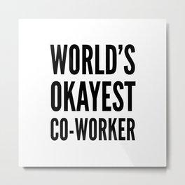 World's Okayest Co-worker Metal Print