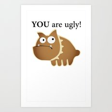 You are ugly! Art Print