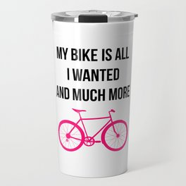 My Bike Is All I Wanted And Much More Funny Travel Mug