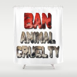 Ban Animal Cruelty Shower Curtain
