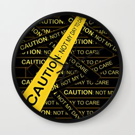 Caution, Not My Day to Care Wall Clock