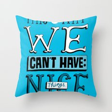 Can't Have Nice Things Throw Pillow