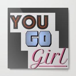 You go girl Metal Print