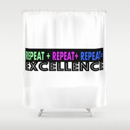 Repeat + Repeat + Repeat = Excellence Shower Curtain