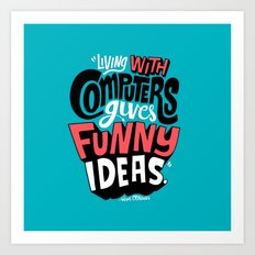 Living With Computers Gives Funny Ideas Art Print