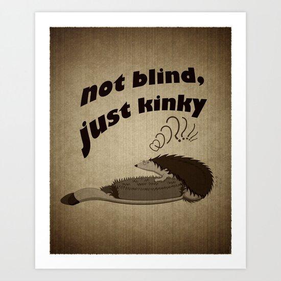 Not blind, just kinky! Art Print
