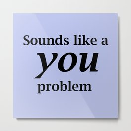 Sounds Like A You Problem - blue background Metal Print