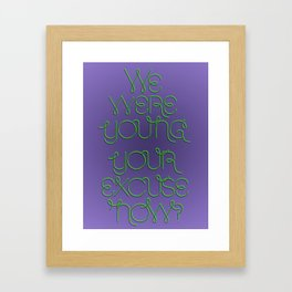 We were young. Your excuse now? Framed Art Print
