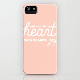 You Fill My Heart with So Much Joy iPhone Case