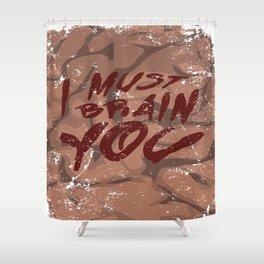 I Must Brain You!  Shower Curtain