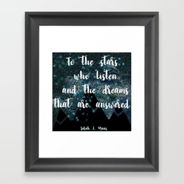 To the Stars who listen and the dreams that are answered Framed Art Print