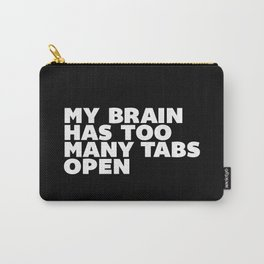My Brain Has Too Many Tabs Open black-white typography poster black and white design wall home decor Carry-All Pouch