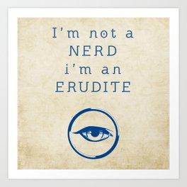 NERD? ERUDITE - DIVERGENT Art Print