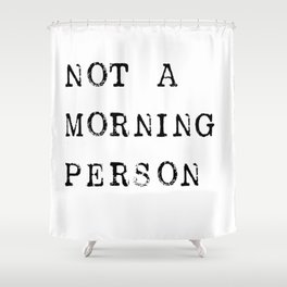 Not a morning person Shower Curtain