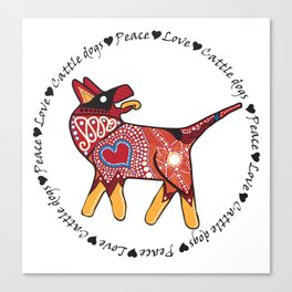 Peace Love and Cattle dogs Canvas Print
