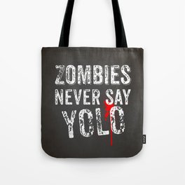 Zombies never say YOLO Tote Bag