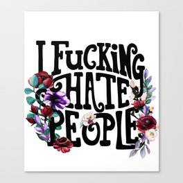 I Fucking Hate People Canvas Print