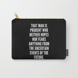 That man is prudent who neither hopes nor fears anything from the uncertain events of the future Carry-All Pouch