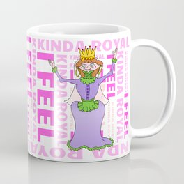 Queen I FEEL KINDA ROYAL Coffee Mug