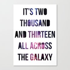 It's 2013 All Across The Galaxy Canvas Print