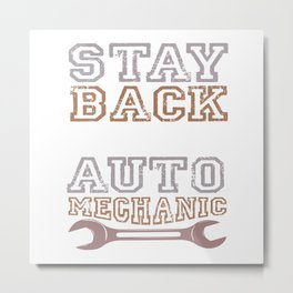 Stay Back I'm A Qualified Auto Mechanic Metal Print