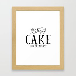 Eat cake for breakfast,kitchen vinyl home cafe family wall funny quote, Present modern home decor Framed Art Print