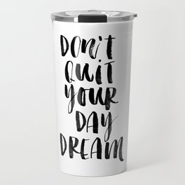 Don't Quit Your Daydream black and white typography poster design home decor bedroom wall art Travel Mug