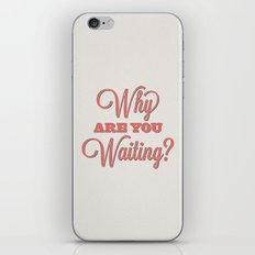 Why are you waiting? iPhone & iPod Skin