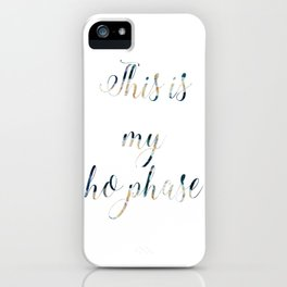 This is my ho phase iPhone Case