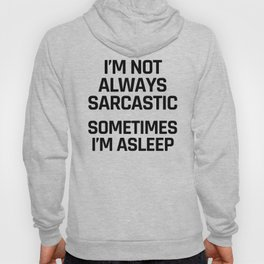 I'm Not Always Sarcastic Sometimes I'm Asleep Hoody