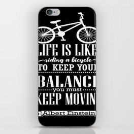 Life is like riding a bicycle. To keep your balance Albert Einstein Inspirational Quote Design iPhone Skin