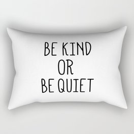 Be Kind or Be Quiet Rectangular Pillow