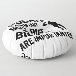 Education is important. But big biceps are importanter Floor Pillow