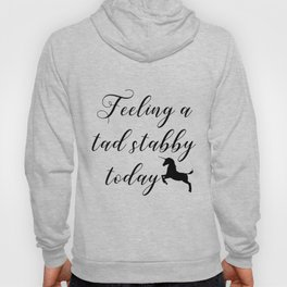 feeling a tad stabby today offensive Hoody