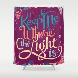 Keep Me Where The Light Is (John Mayer lyric) on Pink Shower Curtain