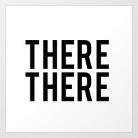 THERE THERE Art Print
