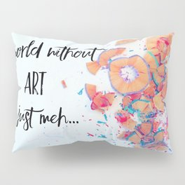 The world without art is just meh Pillow Sham