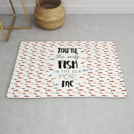 You're the only fish in the sea for me Rug