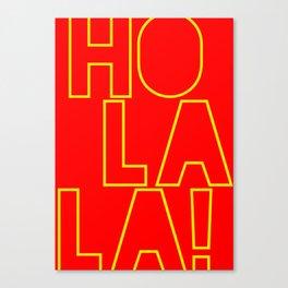 Ho La La ! Canvas Print