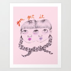 You get it Art Print