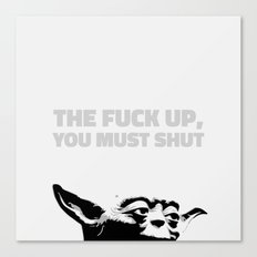 Yoda - The Fuck Up, You Must Shut Canvas Print
