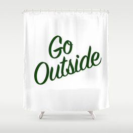 Go Outside (The Moutains are Calling) Shower Curtain