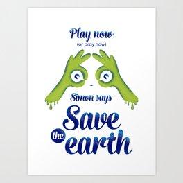 Simon says... Save the earth Art Print