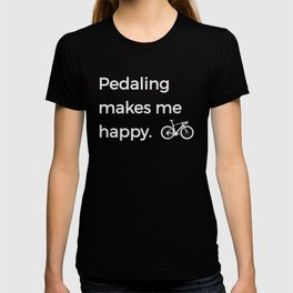 Pedaling Makes Me Happy Gift Bike Cyclist Lover Image T-shirt