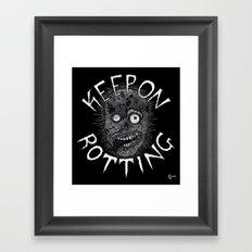 Keep On Rotting Framed Art Print