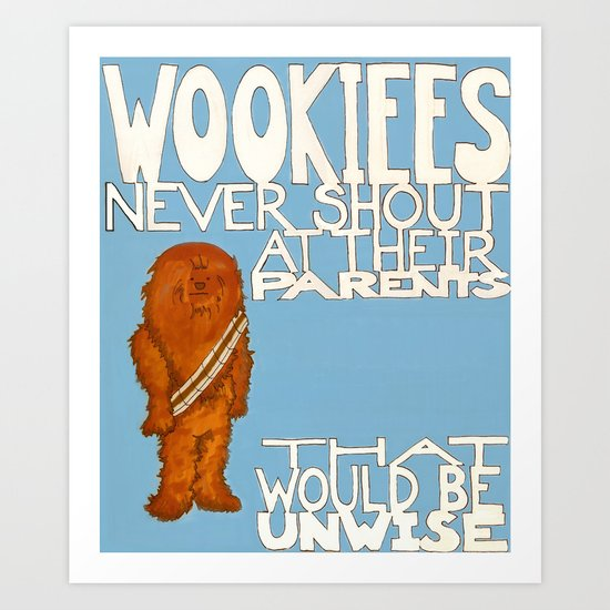 Wookiees Never Shout Art Print
