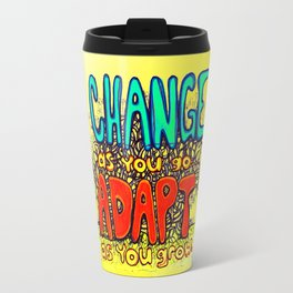 """Change as You Go, Adapt as You Grow"" by RenPenCreations Travel Mug"