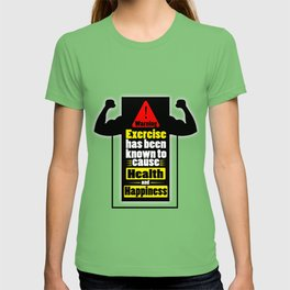Exercise has been known to cause health and happiness Fitness Quotes T-shirt